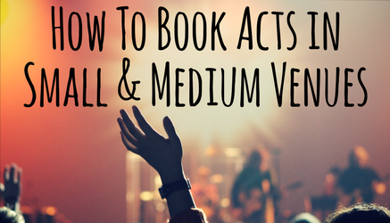How To Book Acts in Small & Medium Venues (1)